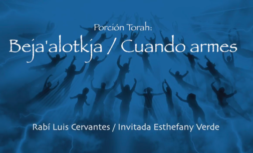 Shabbat Torah #33: Beja'alotkja / Cuando Armes