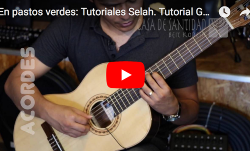 En pastos verdes: Tutoriales Selah #3.  Tutorial Guitarra