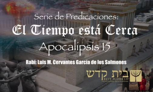 El Tiempo está Cerca, #17: Apocalipsis 15