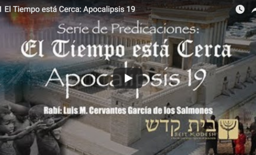 El Tiempo está Cerca, #21: Apocalipsis 19