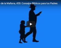 El Tesoro de la Mañana, #20: Consejos Bíblicos para los Padres