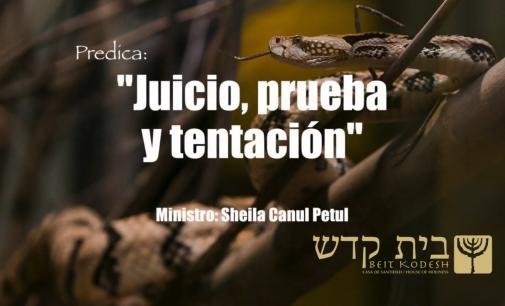 Juicio, Prueba y Tentación, #1.  Predica por ministro Sheila Canul