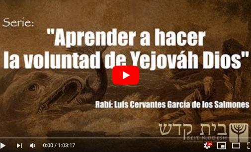 Como aprender a hacer la voluntad de Yejováh Dios. Pastor y Rabí Luis Cervantes