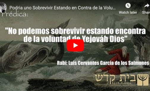 Podria uno Sobrevivir Estando en Contra de la Voluntad de Yejováh. Pastor y rabí Luis Cervantes