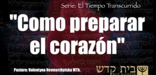 """Serie: El tiempo transcurrido #10: """"Como preparar el corazón"""". Pastora Valya Nevmerzhytska"""