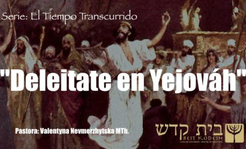 "Serie: El tiempo transcurrido #11: ""Deleitate en Yejováh"". Pastora Valya Nevmerzhytska"